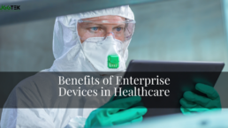 Benefits of Enterprise Devices in Healthcare