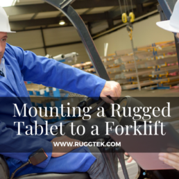 Mounting a Rugged Tablet to a Forklift