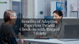 Benefits of Adopting Paperless Patient Check-In with Rugged Tablets