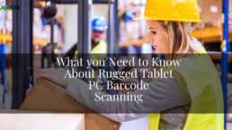 What you Need to Know About Rugged Tablet PC Barcode Scanning