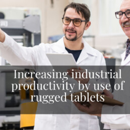 Increasing industrial productivity by use of rugged tablets