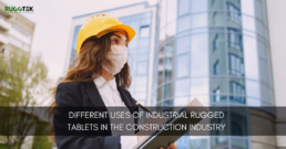 Different uses of industrial rugged tablets in the construction industry