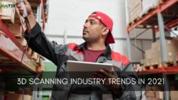 3D Scanning Industry Trends In 2021