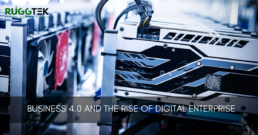 Business 4.0 and the Rise of Digital Enterprise