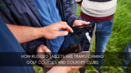 How Rugged Tablets Are Transforming Golf Courses and Country Clubs