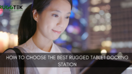 How to Choose the Best Rugged Tablet Docking Station