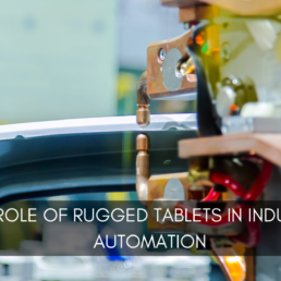 The Role of Rugged Tablets in Industrial Automation