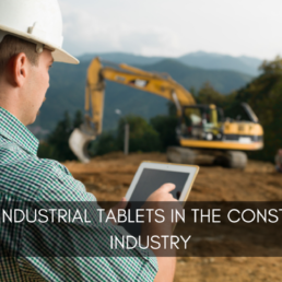 Using Industrial Tablets in the Construction Industry